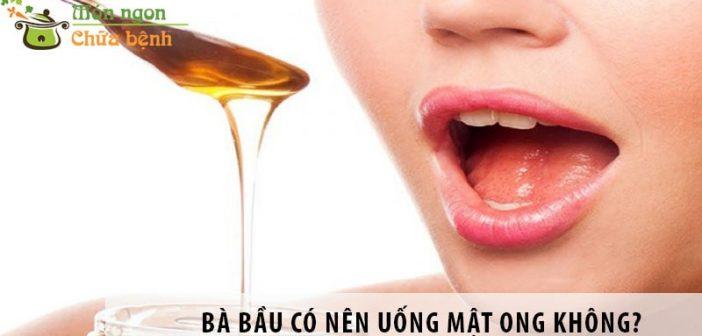Bà bầu có nên uống mật ong không? Có tốt cho thai kỳ không?