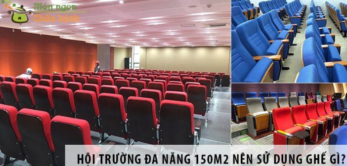 Thiết kế hội trường đa năng 150m2 nên sử dụng ghế gì?