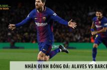 Nhận định bóng đá La Liga: Alaves vs Barcelona, 02h00 ngày 20/7